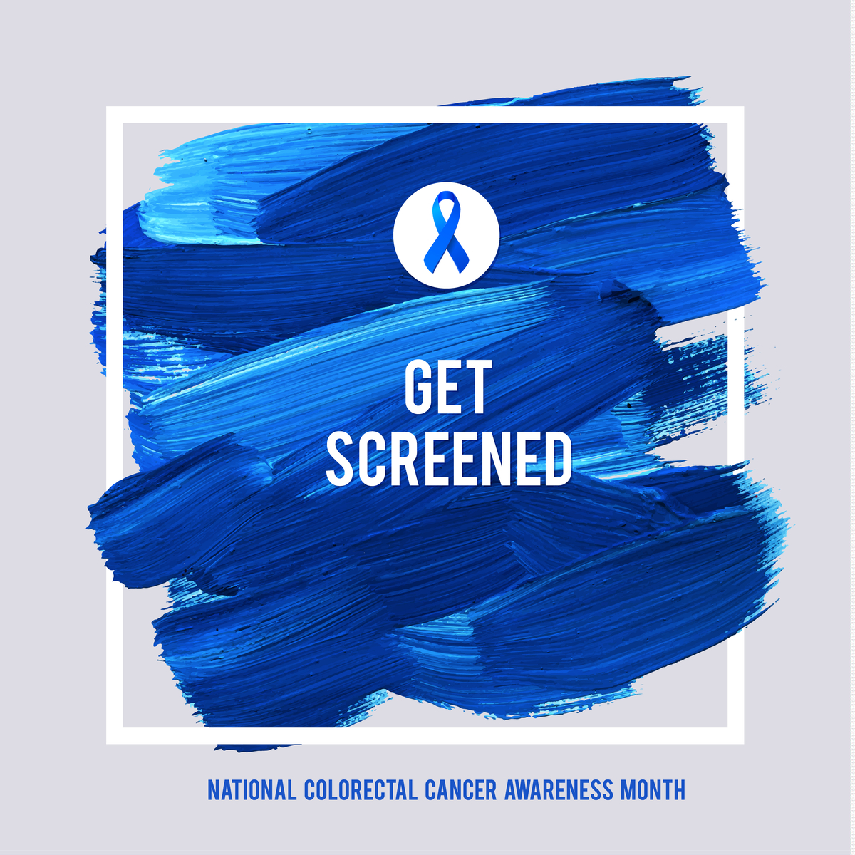 Be Proactive During National Colorectal Cancer Awareness Month